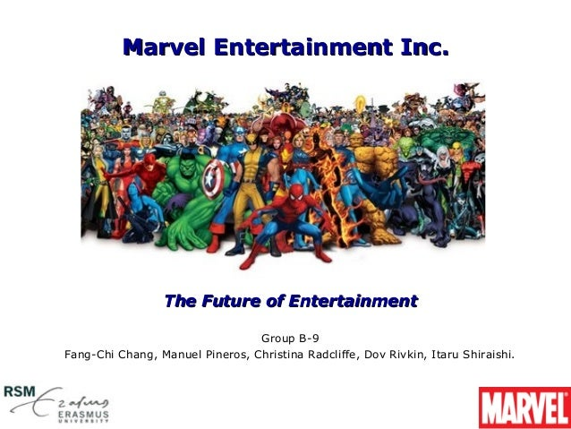 Marvel Entertainment Inc.                 The Future of Entertainment                                 Group B-9Fang-Chi Ch...