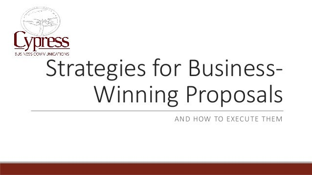 Strategies for Business- Winning Proposals AND HOW TO EXECUTE THEM