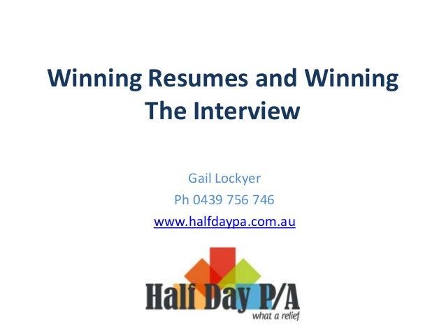 Winning Resumes and Winning The Interview Gail Lockyer Ph 0439 756 746 www.halfdaypa.com.au