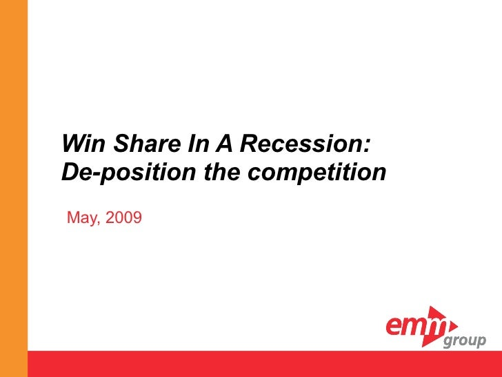 Win Share In A Recession: De-position the competition May, 2009