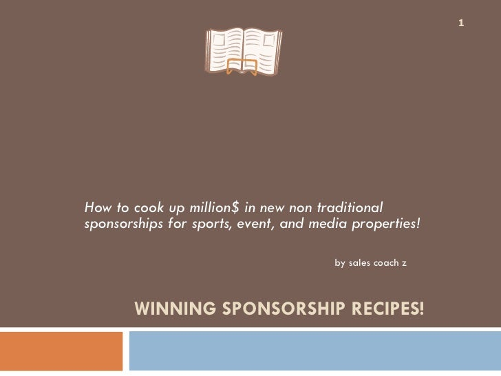 WINNING SPONSORSHIP RECIPES! How to cook up million$ in new non traditional sponsorships for sports, event, and media ...