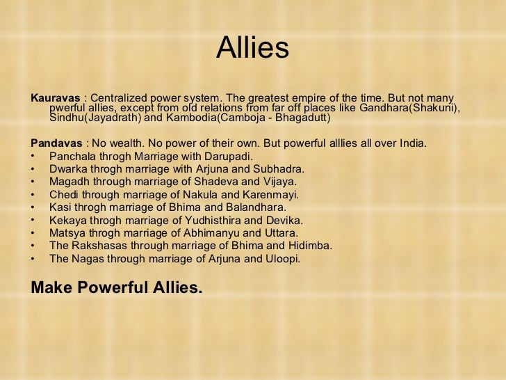 Allies <ul><li>Kauravas  : Centralized power system. The greatest empire of the time. But not many pwerful allies, except ...