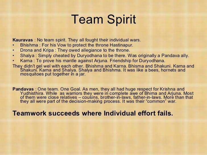 Team Spirit <ul><li>Kauravas  : No team spirit. They all fought their individual wars. </li></ul><ul><li>Bhishma : For his...