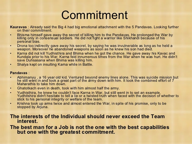 Commitment  <ul><li>Kauravas  : Already said the Big 4 had big emotional attachment with the 5 Pandavas. Looking further o...