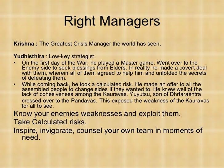 Right Managers <ul><li>Krishna :  The Greatest Crisis Manager the world has seen. </li></ul><ul><li>Yudhisthira  : Low-key...