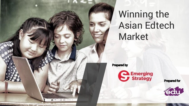 Winning the Asian Edtech Market Prepared for Prepared by