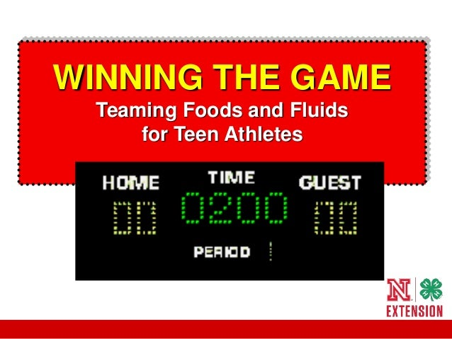 WINNING THE GAME Teaming Foods and Fluids for Teen Athletes
