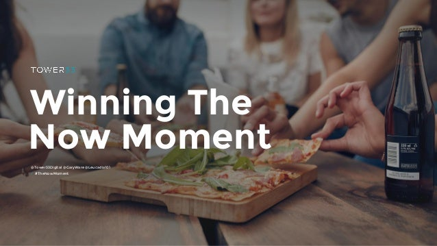 Winning The Now Moment @Tower33Digital @GaryWare @Leucadia101 / #TheNowMoment