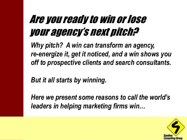 Are you ready to win or lose  your agency's next pitch?  Why pitch? A win can transform an agency,  re-energize it, get it...
