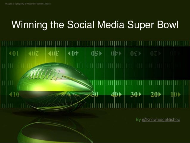 Images are property of National Football League  Winning the Social Media Super Bowl  By @KnowledgeBishop  Winning the Soc...