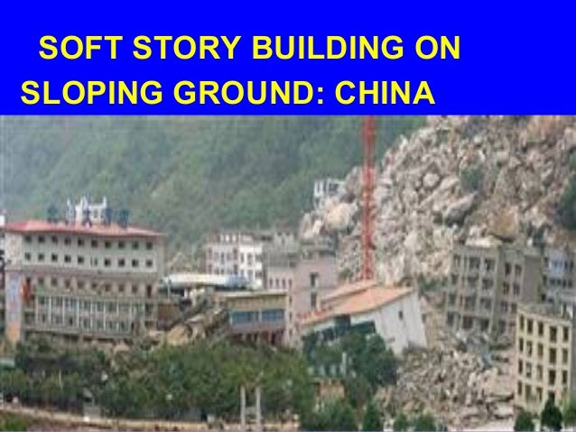 SOFT STORY BUILDING ON SLOPING GROUND: CHINA TRIGGERED LANDSLIDES
