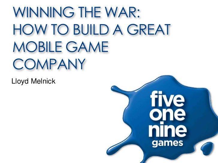 WINNING THE WAR:HOW TO BUILD A GREATMOBILE GAMECOMPANYLloyd Melnick