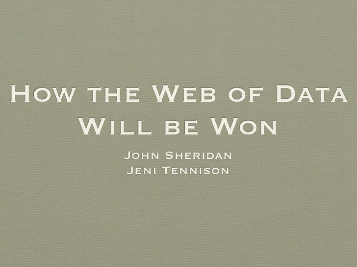 How the Web of Data    Will be Won       John Sheridan       Jeni Tennison