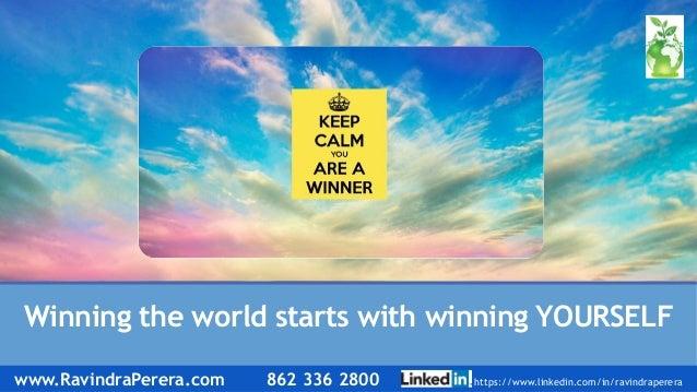 Winning the world starts with winning YOURSELF www.RavindraPerera.com 862 336 2800 https://www.linkedin.com/in/ravindraper...