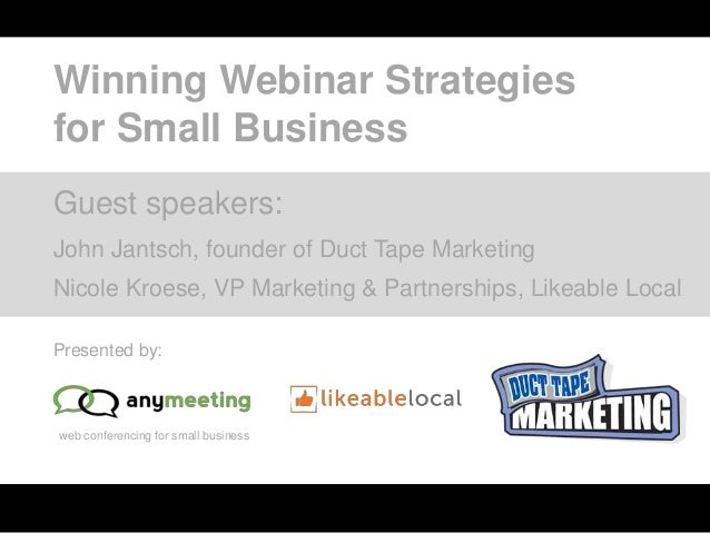 web conferencing for small business Winning Webinar Strategies for Small Business Presented by: Guest speakers: John Jants...