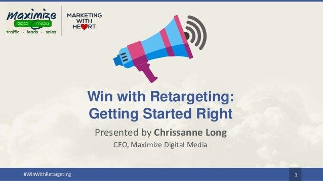 #WinWithRetargeting 1 Win with Retargeting: Getting Started Right Presented by Chrissanne Long CEO, Maximize Digital Media
