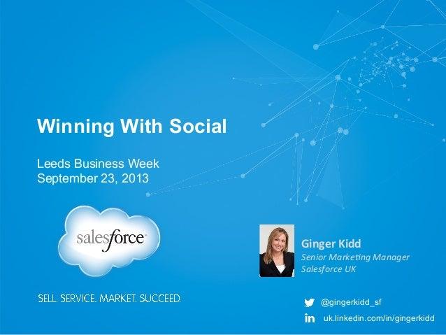 Winning With Social   Ginger  Kidd   Senior  Marke+ng  Manager   Salesforce  UK   @gingerkidd_sf uk.linked...