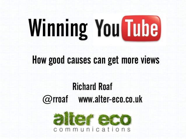 Winning Richard Roaf @rroaf www.alter-eco.co.uk How good causes can get more views