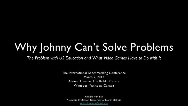 Why Johnny Can't Solve Problems  The Problem with US Education and What Video Games Have to Do with It                    ...