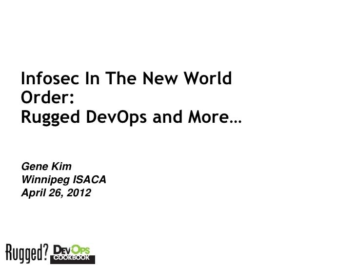 Infosec In The New WorldOrder:Rugged DevOps and More…Gene KimWinnipeg ISACAApril 26, 2012Session ID: