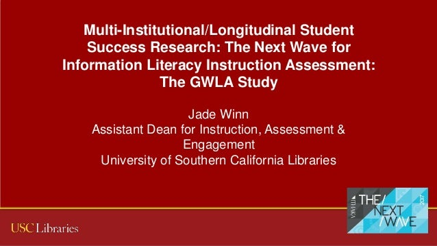 Multi-Institutional/Longitudinal Student Success Research: The Next Wave for Information Literacy Instruction Assessment: ...
