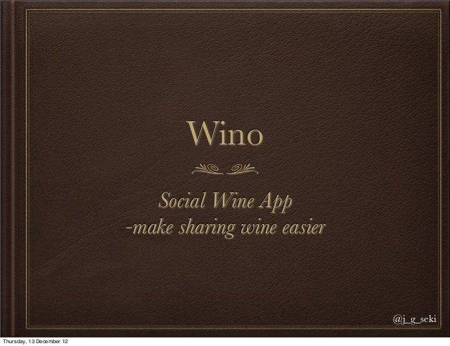 Wino                              Social Wine App                           -make sharing wine easier                     ...