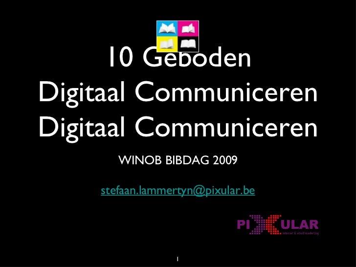 10 Geboden Digitaal Communiceren Digitaal Communiceren <ul><li>WINOB BIBDAG 2009 [email_address] </li></ul>