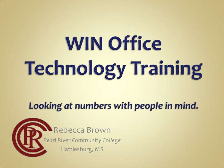 WIN Office Technology TrainingLooking at numbers with people in mind.<br />Rebecca Brown<br />Pearl River Community Colleg...
