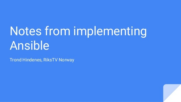 Notes from implementing Ansible Trond Hindenes, RiksTV Norway