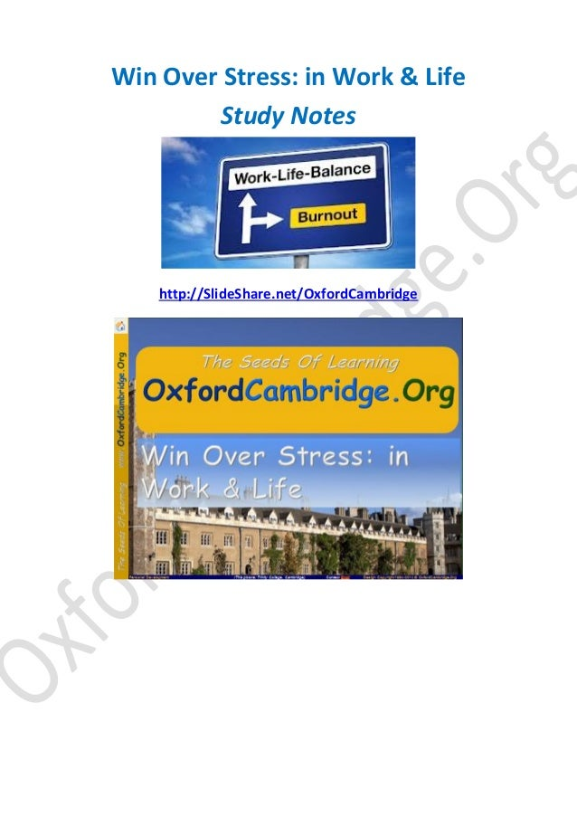 Win Over Stress: in Work & Life Study Notes http://SlideShare.net/OxfordCambridge