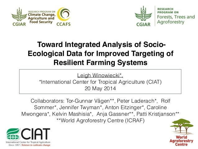 Leigh Winowiecki*, *International Center for Tropical Agriculture (CIAT) 20 May 2014 Toward Integrated Analysis of Socio- ...