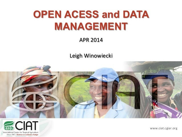 www.ciat.cgiar.org  OPEN ACESS and DATA  MANAGEMENT  APR  2014  Leigh  Winowiecki