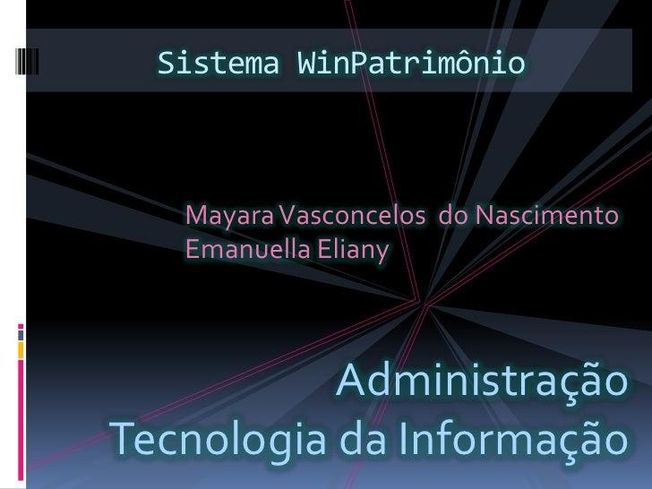 Sistema WinPatrimônio<br />Mayara Vasconcelos  do Nascimento<br />Emanuella Eliany<br />Administração<br />Tecnologia da I...