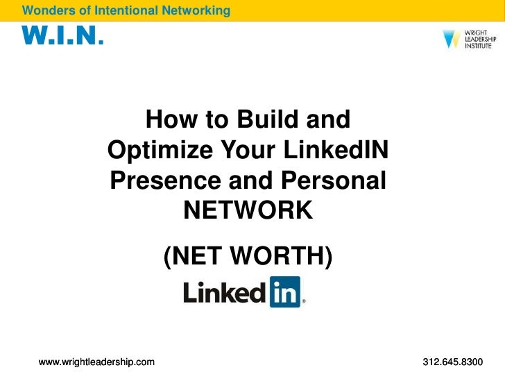How to Build and Optimize Your LinkedIN Presence and Personal NETWORK <br />(NET WORTH)<br />