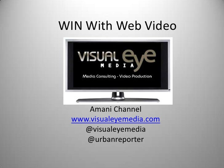WIN With Web Video<br />Amani Channel<br />www.visualeyemedia.com<br />@visualeyemedia<br />@urbanreporter<br />