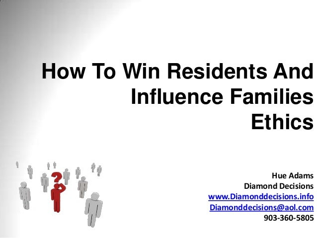 How To Win Residents And Influence Families Ethics Hue Adams Diamond Decisions www.Diamonddecisions.info Diamonddecisions@...