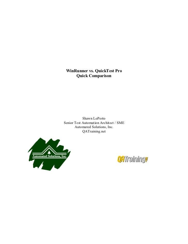 WinRunner vs. QuickTest Pro      Quick Comparison                 Shawn LoPorto Senior Test Automation Architect / SME    ...