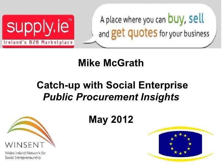Mike McGrathCatch-up with Social Enterprise Public Procurement Insights          May 2012