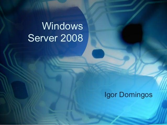Windows Server 2008  Igor Domingos