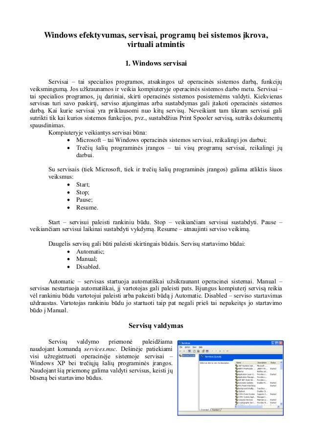 Windows efektyvumas, servisai, programų bei sistemos įkrova, virtuali atmintis 1. Windows servisai Servisai – tai speciali...