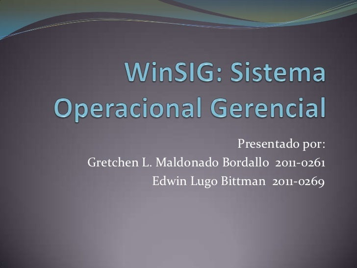 Presentado por:Gretchen L. Maldonado Bordallo 2011-0261           Edwin Lugo Bittman 2011-0269