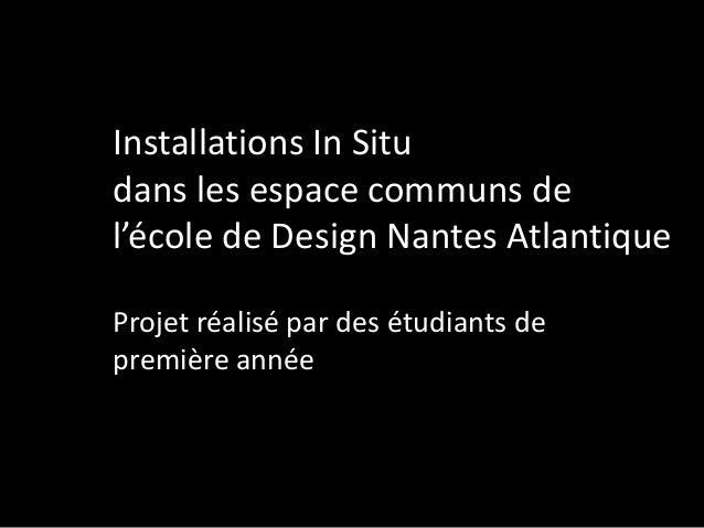 Installations In Situ dans les espace communs de l'école de Design Nantes Atlantique Projet réalisé par des étudiants de p...