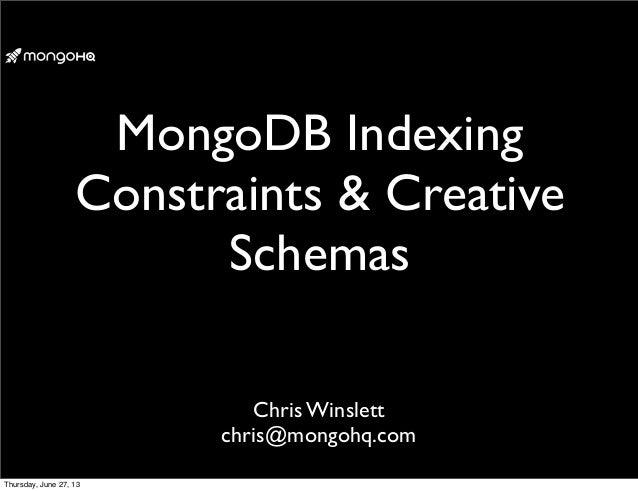 MongoDB Indexing Constraints & Creative Schemas Chris Winslett chris@mongohq.com Thursday, June 27, 13