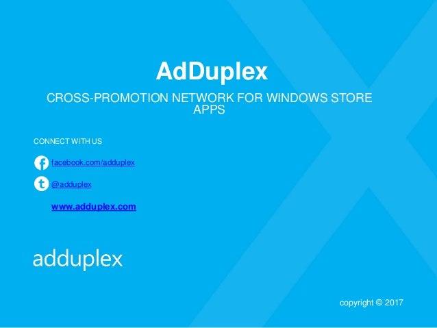 AdDuplex CROSS-PROMOTION NETWORK FOR WINDOWS STORE APPS CONNECT WITH US facebook.com/adduplex @adduplex www.adduplex.com c...