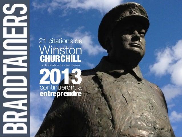 21 citations deWinstonCHURCHILL2013à destination de ceux qui encontinueront àentreprendre