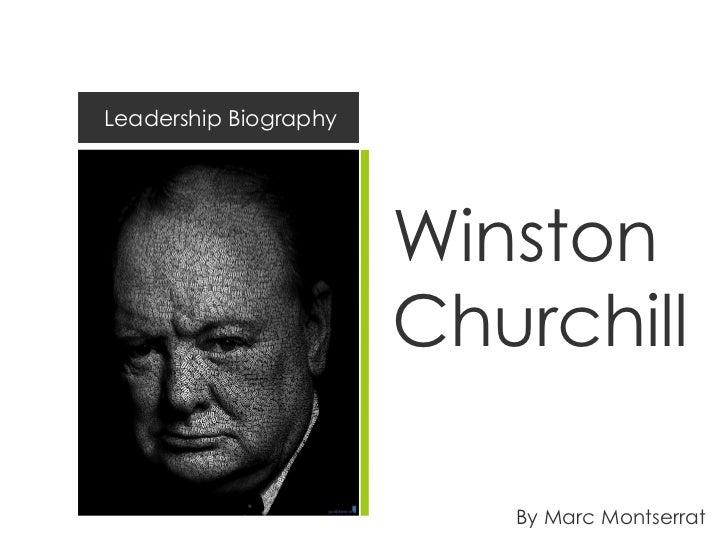 Leadership Biography                       Winston                       Churchill                          By Marc Montse...