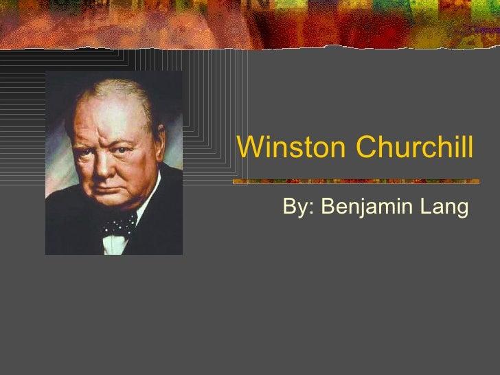 Winston Churchill By: Benjamin Lang