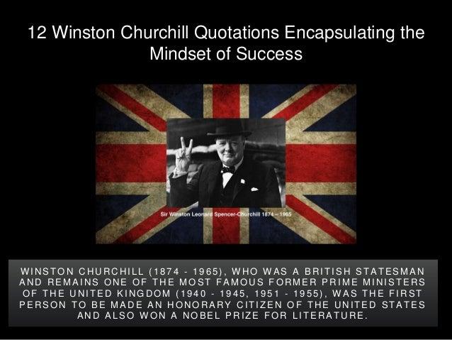 12 Winston Churchill Quotations Encapsulating the Mindset of Success W I N S T O N C H U R C H I L L ( 1 8 7 4 - 1 9 6 5 )...