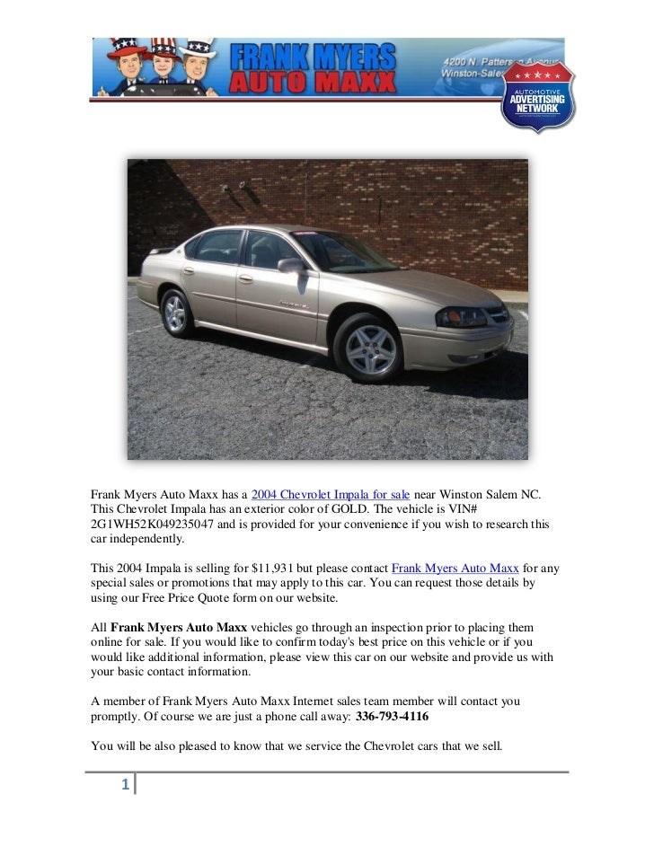 Frank Myers Auto Maxx has a 2004 Chevrolet Impala for sale near Winston Salem NC.This Chevrolet Impala has an exterior col...