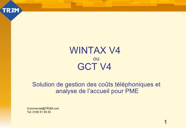 WINTAX V4  ou GCT V4   Solution de gestion des coûts téléphoniques et  analyse de l'accueil pour PME [email_address] Tel: ...